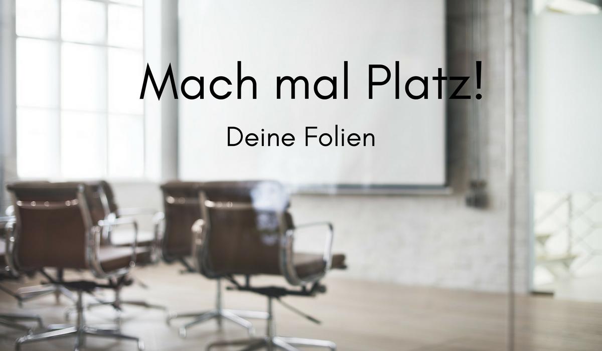 mach_mal_platz_deine_folien