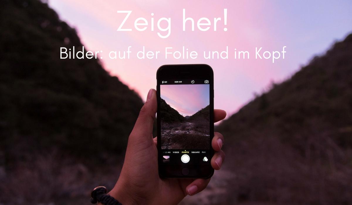 zeig_her_bilder_auf_der_folie_und_im_kopf