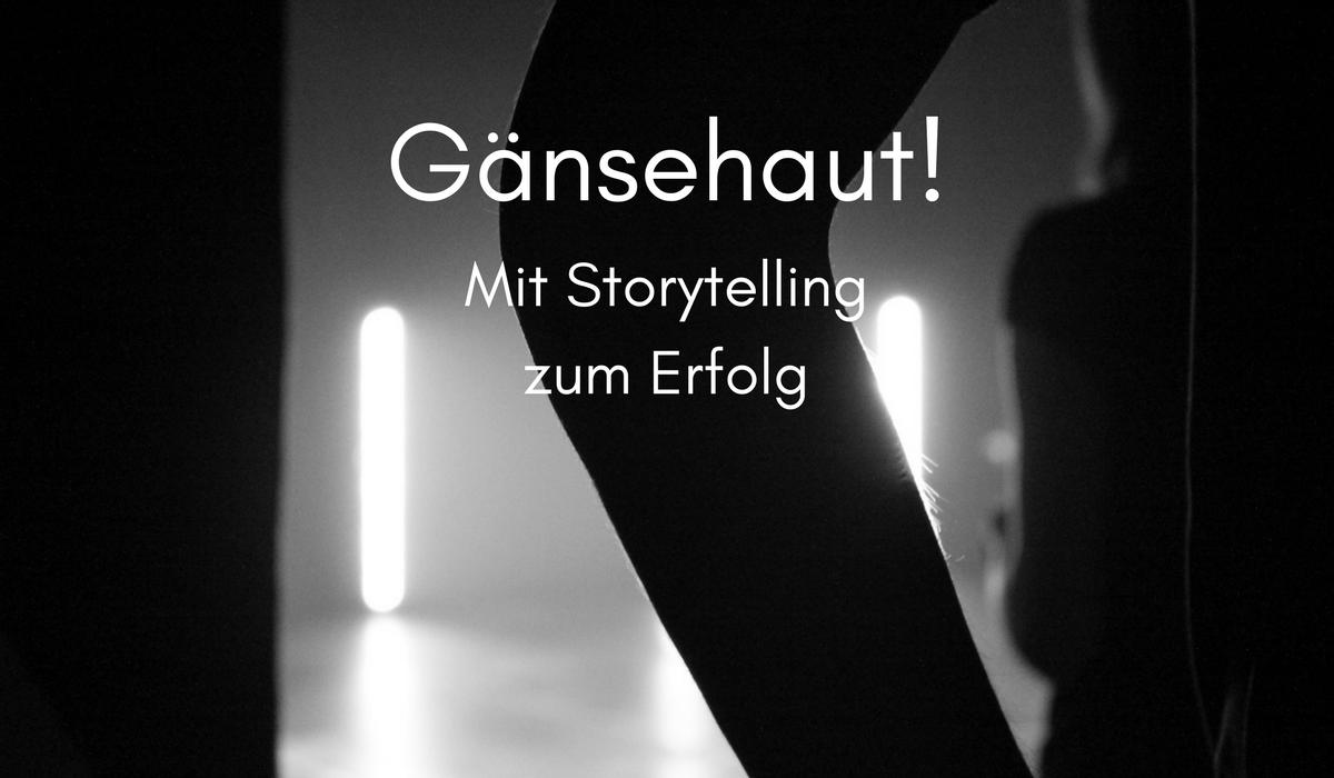 gänsehaut_mit_storytelling_zum_erfolg