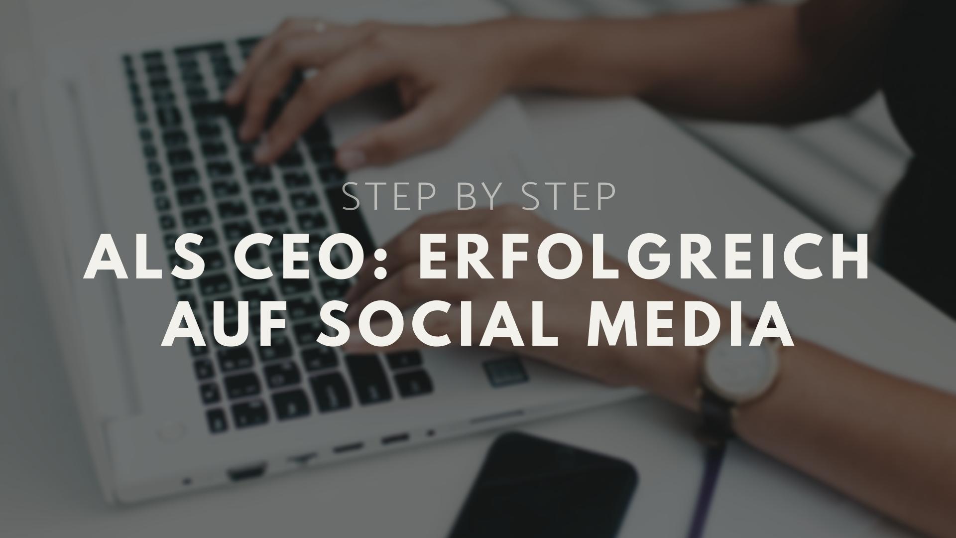3 Tipps für CEOs: Mit Social Media zum Unternehmens-Erfolg