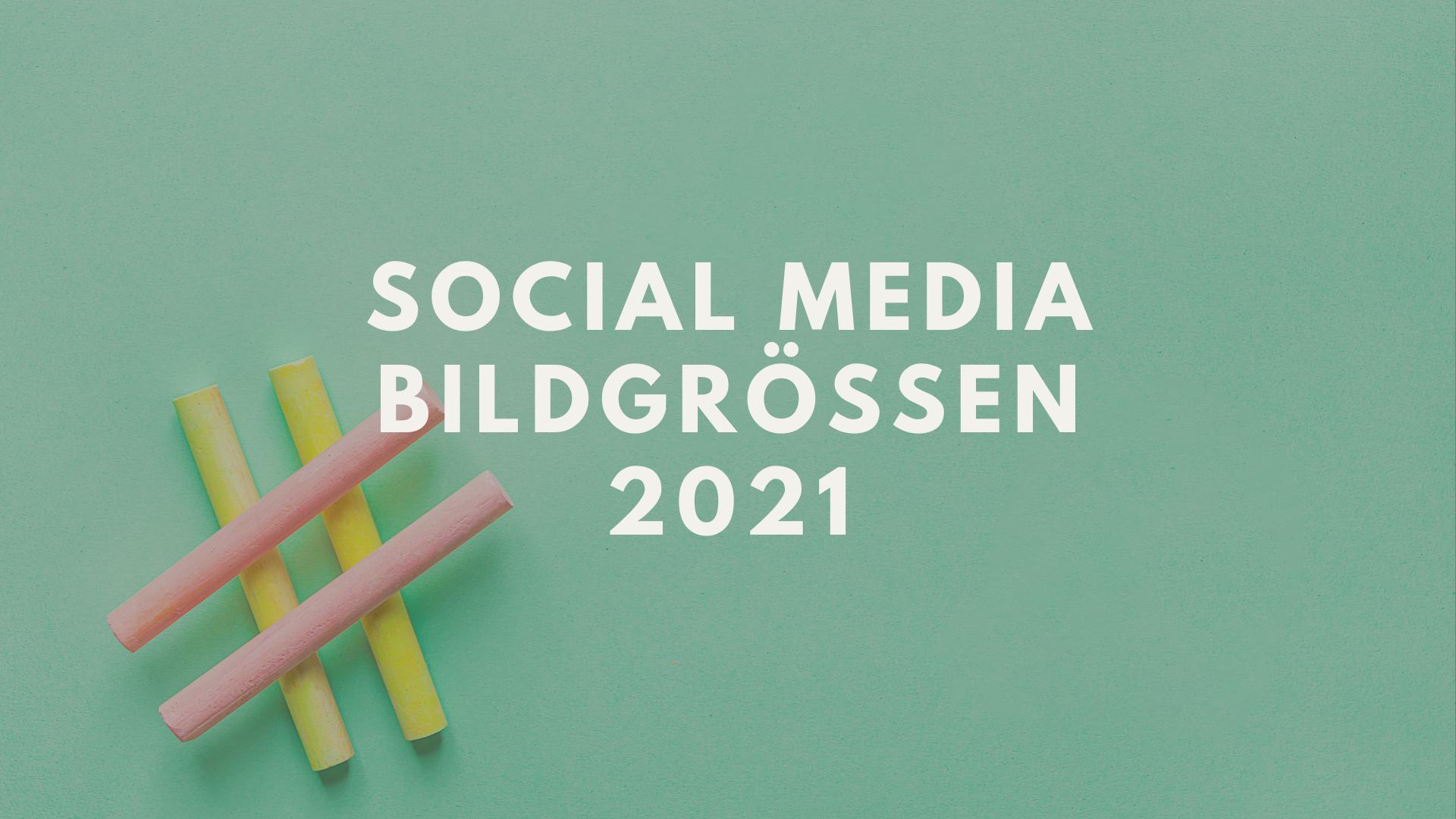 Social Media Bildgrößen 2021: Die optimalen Formate für Facebook & Co